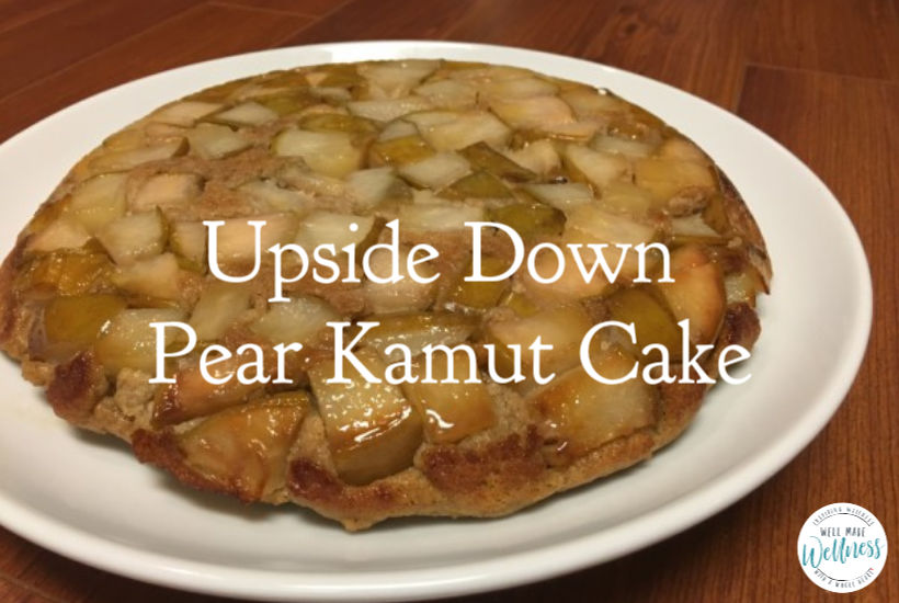Upside Down Pear Kamut Cake Dessert Recipe