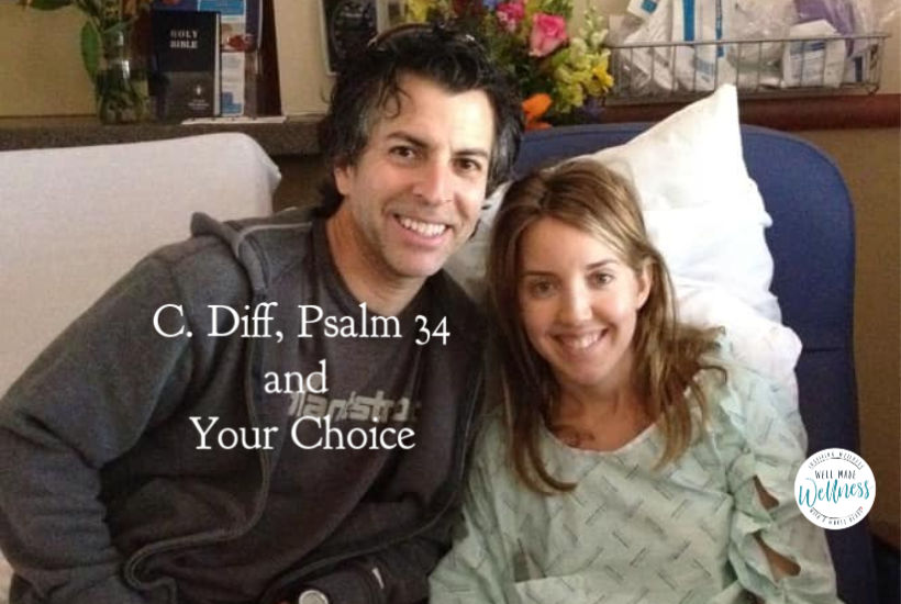 When in the hospital with c. diff, Psalm 34 sustained me.