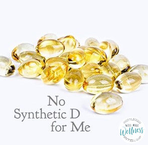 Why I quit taking synthetic Vitamin D