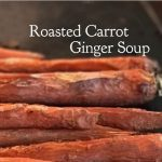 Roasted Carrot Ginger Soup Recipe with homemade bone broth